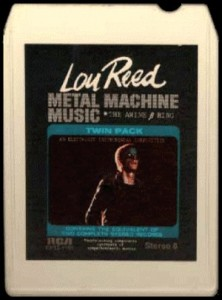 The Metal Machine Music 8-track, which Lester Bangs used to play in his car.